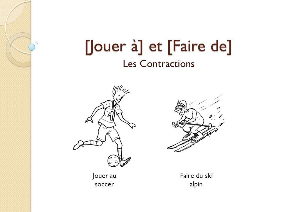 [Jouer à] et [Faire de] Les Contractions Jouer au soccer